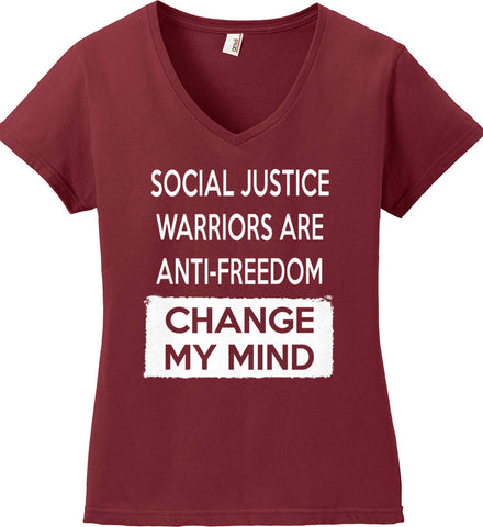 Social Justice Warriors Are Anti-Freedom - Change My Mind. Women's: Anvil Ladies' V-Neck T-Shirt.