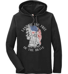 Land of the Free Because of The Brave. Anvil Long Sleeve T-Shirt Hoodie.