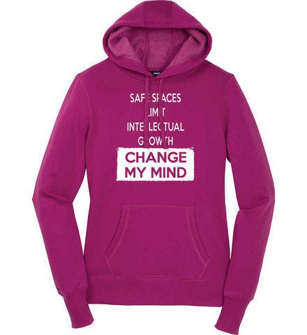 Safe Spaces Limit Intellectual Growth - Change My Mind. Women's: Sport-Tek Ladies Pullover Hooded Sweatshirt.