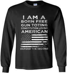 I am a Born Free. Gun Toting. Constitution Loving American. White Print. Gildan Ultra Cotton Long Sleeve Shirt.