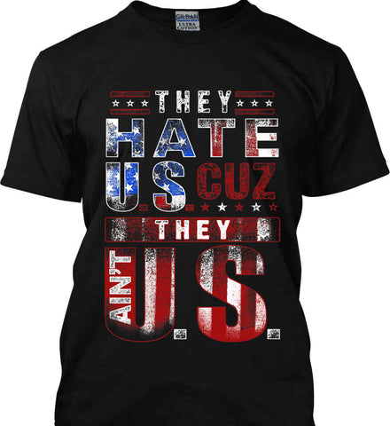 They Hate US Cuz They Ain't US. Gildan Tall Ultra Cotton T-Shirt.