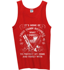 It's None Of Your Business What I Choose To Protect My Home With. White Print. Gildan 100% Cotton Tank Top.