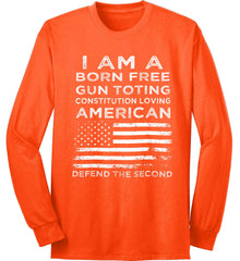 I am a Born Free. Gun Toting. Constitution Loving American. White Print. Port & Co. Long Sleeve Shirt. Made in the USA..