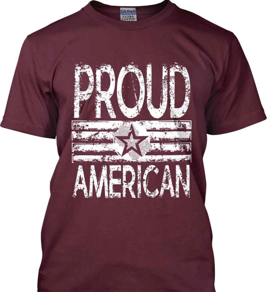Proud American. Loud and Proud. White Print. Gildan Ultra Cotton T-Shirt.-9