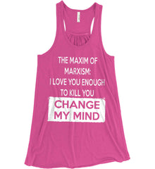 The Maxim of Marxism: I Love You Enough To Kill You - Change My Mind. Women's: Bella + Canvas Flowy Racerback Tank.