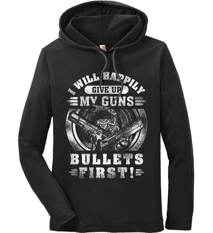 I Will Happily Give Up My Guns. Bullets First. Don't Tread On Me. White Print. Anvil Long Sleeve T-Shirt Hoodie.