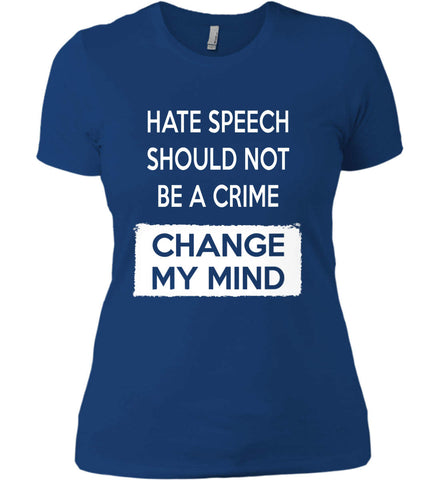 Hate Speech Should Not Be A Crime - Change My Mind. Women's: Next Level Ladies' Boyfriend (Girly) T-Shirt.