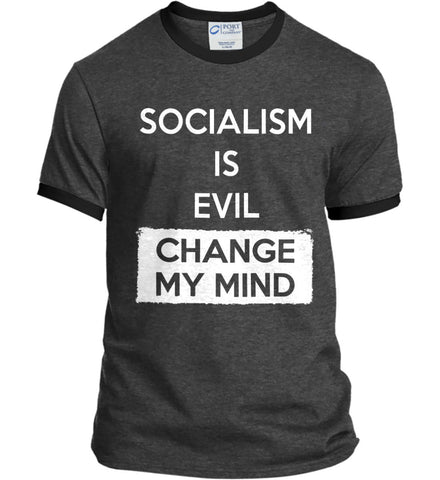Socialism Is A Evil - Change My Mind. Port and Company Ringer Tee.