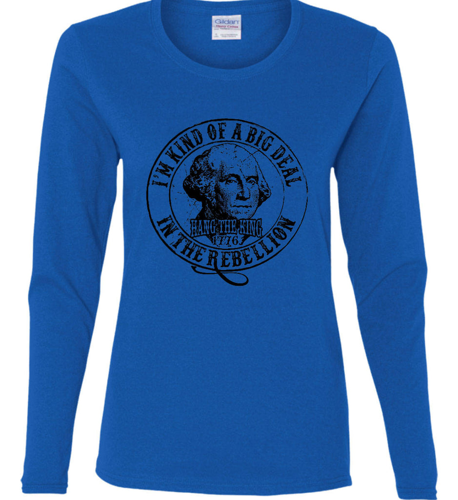 I'm Kind of Big Deal in the Rebellion. Women's: Gildan Ladies Cotton Long Sleeve Shirt.-8