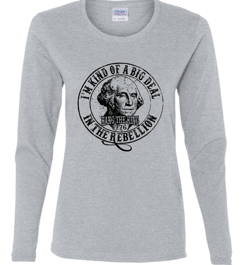 I'm Kind of Big Deal in the Rebellion. Women's: Gildan Ladies Cotton Long Sleeve Shirt.-4