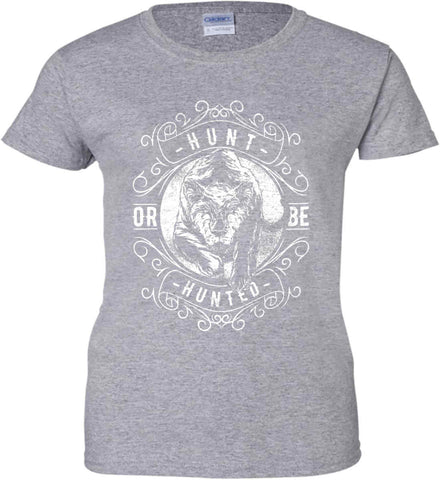 Hunt or be Hunted. Women's: Gildan Ladies' 100% Cotton T-Shirt.