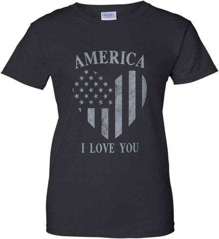 America I Love You Women's: Gildan Ladies' 100% Cotton T-Shirt.