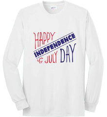 Happy Independence Day. 4th of July. Port & Co. Long Sleeve Shirt. Made in the USA..