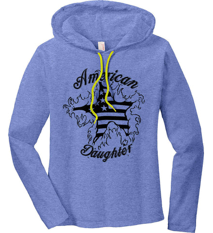 American Daughter. Women's Patriot Design. Women's: Anvil Ladies' Long Sleeve T-Shirt Hoodie.