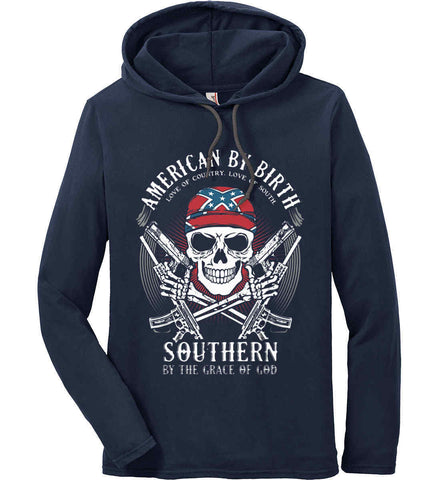 American By Birth. Southern By the Grace of God. Love of Country Love of South. Anvil Long Sleeve T-Shirt Hoodie.