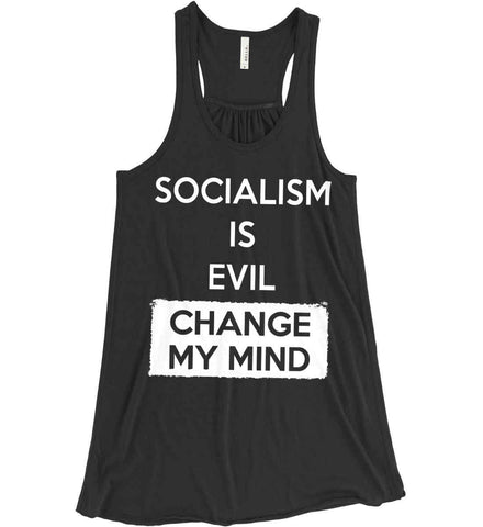 Socialism Is A Evil - Change My Mind. Women's: Bella + Canvas Flowy Racerback Tank.