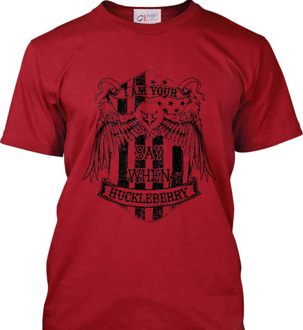 I am your Huckleberry. Say When. Black Print. Port & Co. Made in the USA T-Shirt.