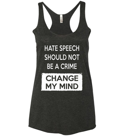 Hate Speech Should Not Be A Crime - Change My Mind. Women's: Next Level Ladies Ideal Racerback Tank.