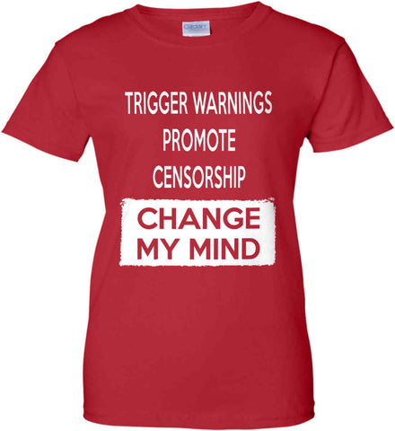 Trigger Warnings Promote Censorship - Change My Mind Women's: Gildan Ladies' 100% Cotton T-Shirt.