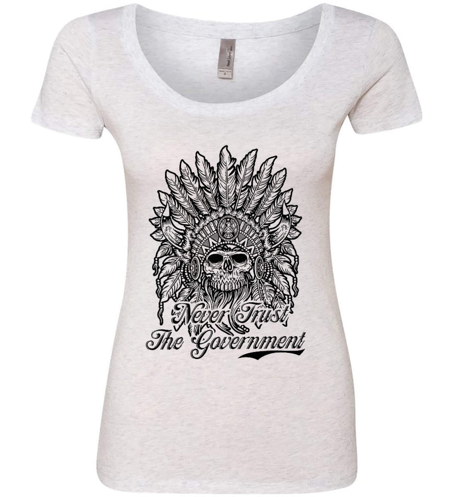 Skeleton Indian. Never Trust the Government. Women's: Next Level Ladies' Triblend Scoop.-1