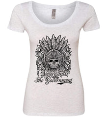 Skeleton Indian. Never Trust the Government. Women's: Next Level Ladies' Triblend Scoop.