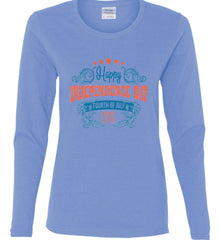 Happy Independence Day. Fourth of July. 1776. Women's: Gildan Ladies Cotton Long Sleeve Shirt.