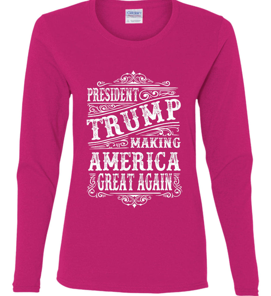 President Trump. Making America Great Again. Women's: Gildan Ladies Cotton Long Sleeve Shirt.-2