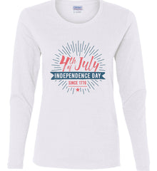 4th of July. Independence Day Since 1776. Women's: Gildan Ladies Cotton Long Sleeve Shirt.