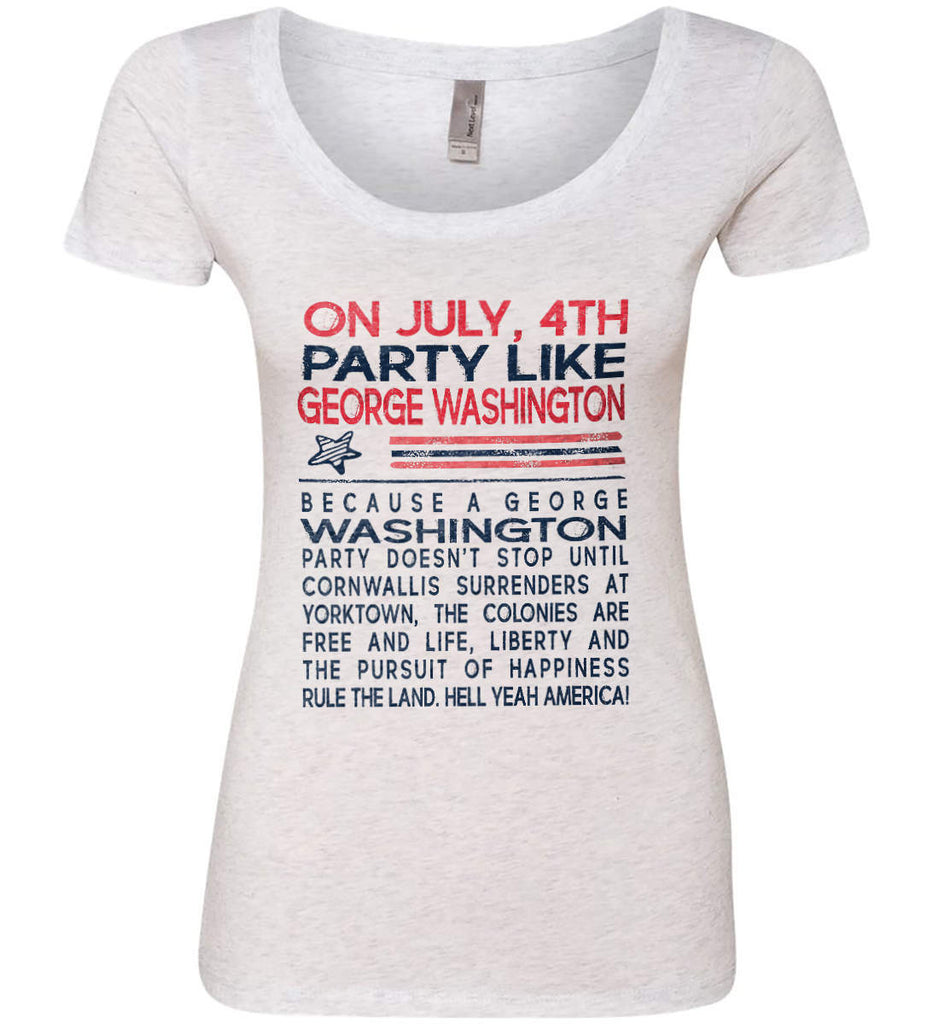 On July, 4th Party Like George Washington. Women's: Next Level Ladies' Triblend Scoop.-1