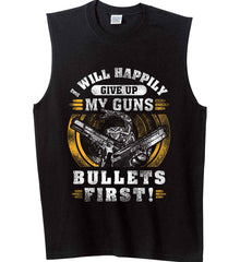 I Will Happily Give Up My Guns. Bullets First. Don't Tread On Me. Gildan Men's Ultra Cotton Sleeveless T-Shirt.