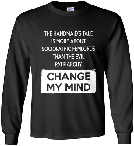 The Handmaid's Tale Is More About Sociopathic Femlords Tan The Evil Patriarchy. Gildan Ultra Cotton Long Sleeve Shirt.