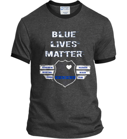 Blue Lives Matter. Blessed are the Peacemakers for they shall be called Children of God. Port and Company Ringer Tee.