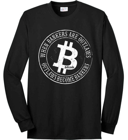 Bitcoin: When bankers are outlaws, outlaws become bankers. Port & Co. Long Sleeve Shirt. Made in the USA..