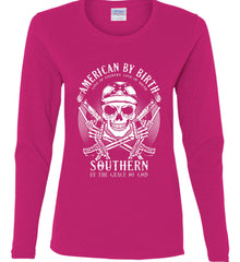American By Birth. Southern By the Grace of God. Love of Country Love of South. White Print. Women's: Gildan Ladies Cotton Long Sleeve Shirt.