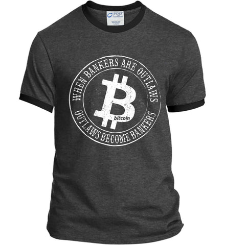 Bitcoin: When bankers are outlaws, outlaws become bankers. Port and Company Ringer Tee.