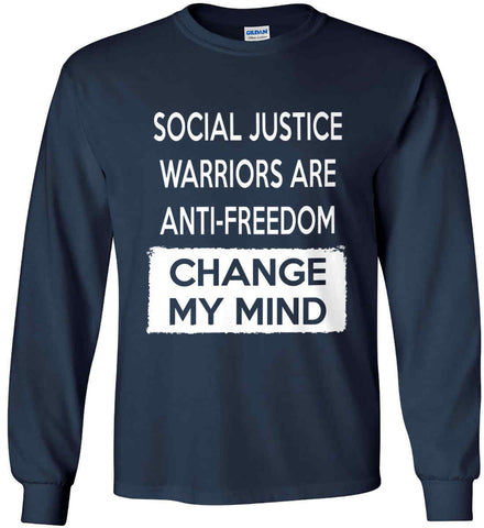 Social Justice Warriors Are Anti-Freedom - Change My Mind. Gildan Ultra Cotton Long Sleeve Shirt.