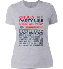 On July, 4th Party Like George Washington. Women's: Next Level Ladies' Boyfriend (Girly) T-Shirt.