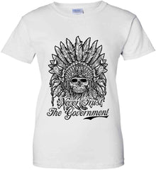 Skeleton Indian. Never Trust the Government. Women's: Gildan Ladies' 100% Cotton T-Shirt.