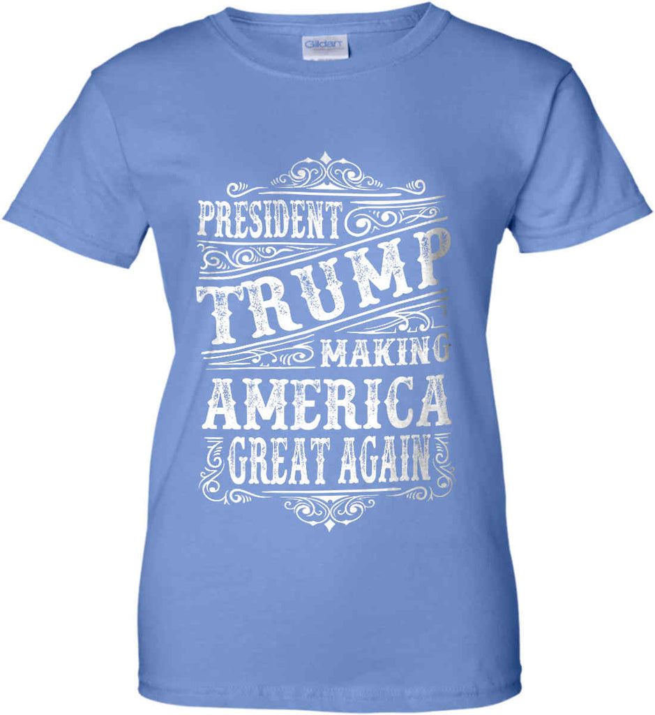 President Trump. Making America Great Again. Women's: Gildan Ladies' 100% Cotton T-Shirt.-7