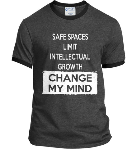 Safe Spaces Limit Intellectual Growth - Change My Mind. Port and Company Ringer Tee.
