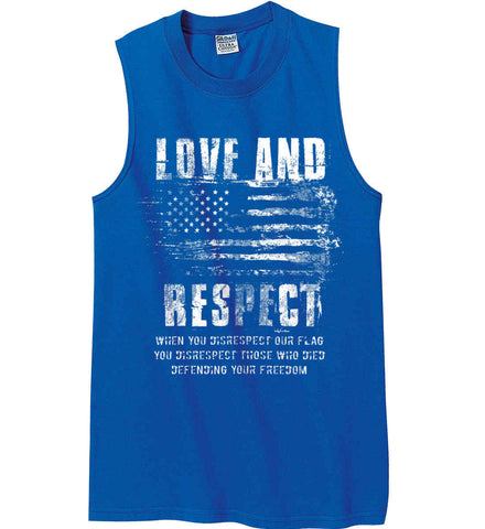 Love and Respect. When You Disrespect Our Flag. You Disrespect Those Who Died Defending Your Freedom. White Print. Gildan Men's Ultra Cotton Sleeveless T-Shirt.