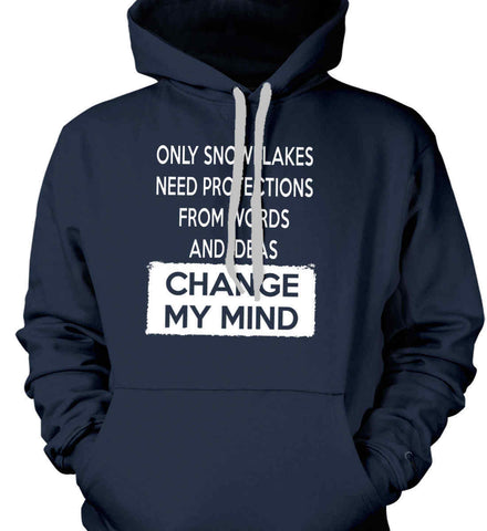 Only Snowflakes Need Protections From Words and Ideas - Change My Mind. Gildan Heavyweight Pullover Fleece Sweatshirt.