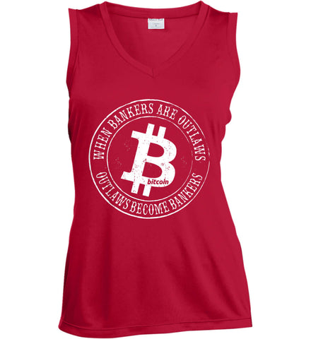 Bitcoin: When bankers are outlaws, outlaws become bankers. Women's: Sport-Tek Ladies' Sleeveless Moisture Absorbing V-Neck.