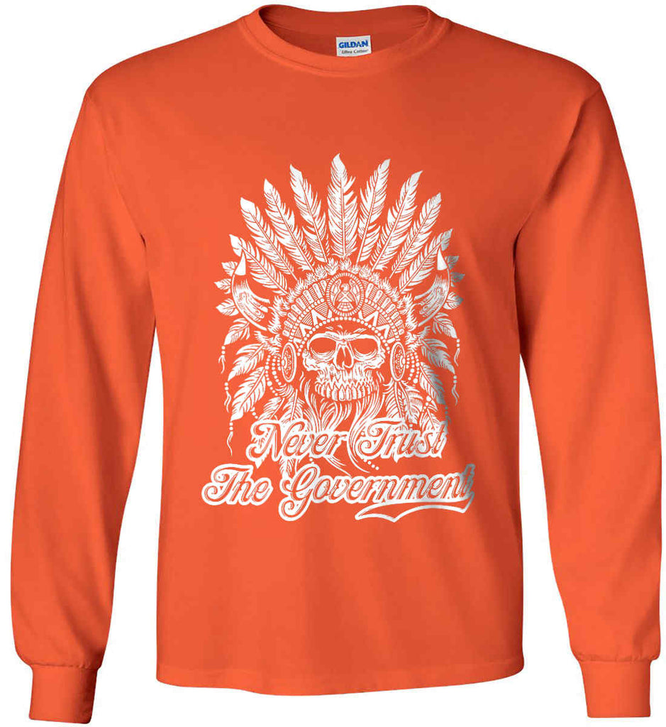 Never Trust the Government. Indian Skull. White Print. Gildan Ultra Cotton Long Sleeve Shirt.-7