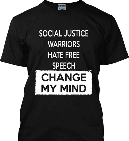 Social Justice Warriors Hate Free Speech - Change My Mind. Gildan Ultra Cotton T-Shirt.