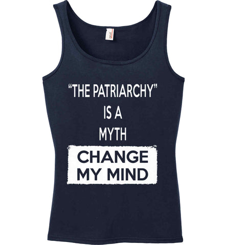 The Patriarchy Is A Myth - Change My Mind. Women's: Anvil Ladies' 100% Ringspun Cotton Tank Top.