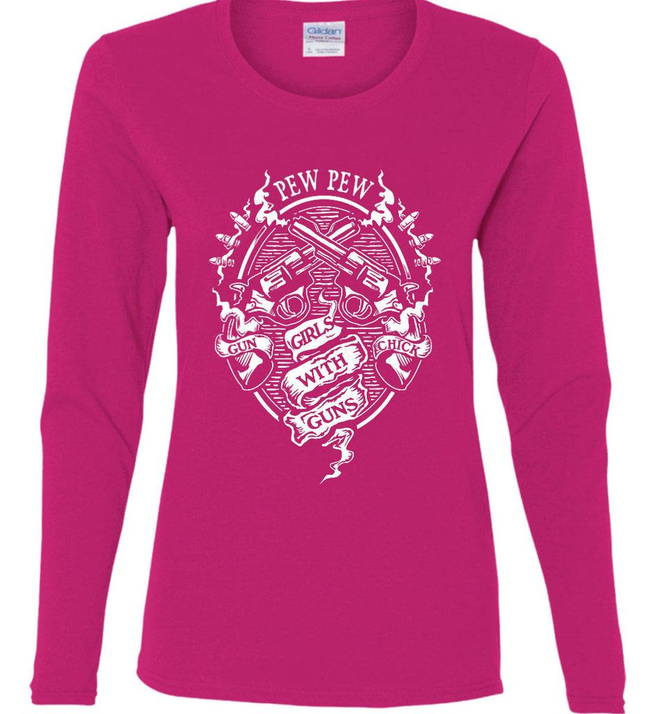 Pew Pew. Girls with Guns. Gun Chick. Women's: Gildan Ladies Cotton Long Sleeve Shirt.-9