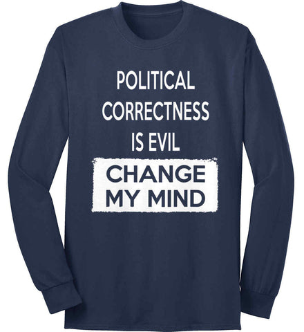 Political Correctness Is Evil - Change My Mind. Port & Co. Long Sleeve Shirt. Made in the USA..