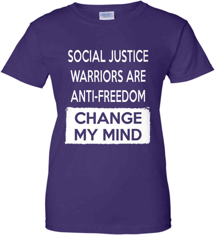 Social Justice Warriors Are Anti-Freedom - Change My Mind. Women's: Gildan Ladies' 100% Cotton T-Shirt.