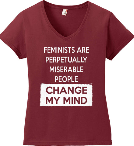 Feminists Are Perpetually Miserable People - Change My Mind. Women's: Anvil Ladies' V-Neck T-Shirt.
